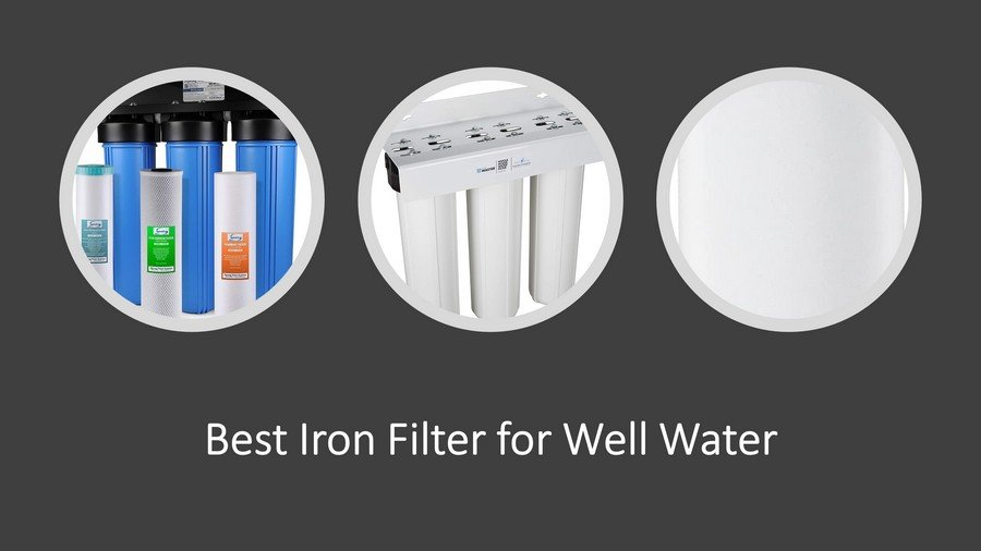 Best Iron Filters For Well Water Reviews 2020: Iron Removal image